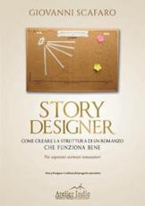 Story designer. Come creare la struttura di un romanzo che funziona bene - Scafaro, Giovanni