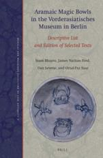 Aramaic Magic Bowls in the Vorderasiatisches Museum in Berlin : Descriptive List and Edition of Selected Texts