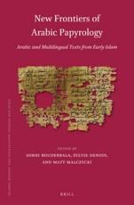 New Frontiers of Arabic Papyrology - Sobhi Bouderbala (editor), Sylvie Denoix (editor), Matt Malczycki (editor)