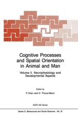 Cognitive Processes and Spatial Orientation in Animal and Man. Vol.2 Neurophysiology and Developmental Aspects - NATO Advanced Study Institute on Cognitive Processes and Spatial Orientation in Animal and Man, Paul Ellen, Catherine Thinus-Blanc