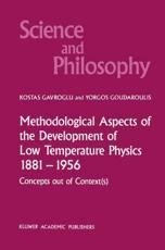 Methodological Aspects of the Development of Low Temperature Physics 1881-1956 - K. Gavroglu (author), Yorgos Goudaroulis (author)