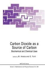 Carbon Dioxide as a Source of Carbon - NATO Advanced Study Institute on Carbon Dioxide: Biochemical and Chemical Uses as a Source of Carbon, Michele Aresta, G Forti, North Atlantic Treaty Organization