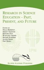 Research in Science Education — Past, Present, and Future - Helga Behrendt (editor), Helmut Dahncke (editor), Reinders Duit (editor), Wolfgang Gräber (editor), Michael Komorek (editor), Angela Kross (editor), Priit Reiska (editor)