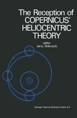The Reception of Copernicus' Heliocentric Theory - J. Dobrzycki (editor)