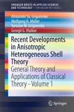 Recent Developments in Anisotropic Heterogeneous Shell Theory Volume 1