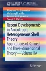 Recent Developments in Anisotropic Heterogeneous Shell Theory SpringerBriefs in Continuum Mechanics