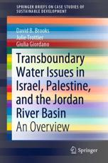 Transboundary Water Issues in Israel, Palestine, and the Jordan River Basin
