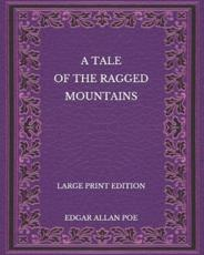 A Tale of the Ragged Mountains - Large Print Edition