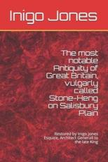 The Most Notable Antiquity of Great Britain, Vulgarly Called Stone-Heng on Salisbury Plain