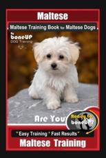 Maltese, Maltese Training Book for Maltese Dogs By BoneUP DOG Training, Are You Ready to Bone Up? Easy Training * Fast Results, Maltese Training