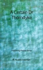A Certain Dr Thorndyke - Publishing People Series