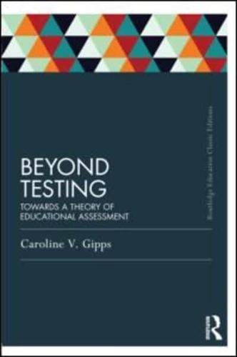 Beyond Testing: Towards a Theory of Educational Assessment by Caroline Gipps...
