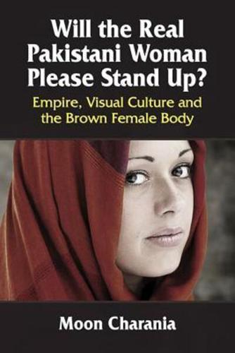 Will the Real Pakistani Woman Please Stand Up?: Empire, Visual Culture and...