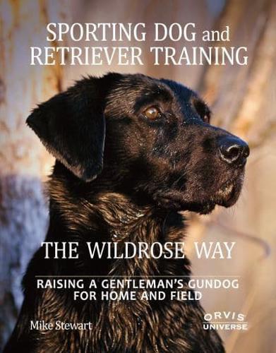 Sporting Dog and Retriever Training: Raising a Gentleman's Gundog for Home...