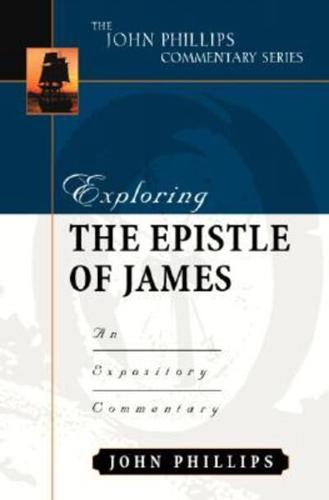 Exploring the Epistle of James: An Expository Commentary by John Phillips...