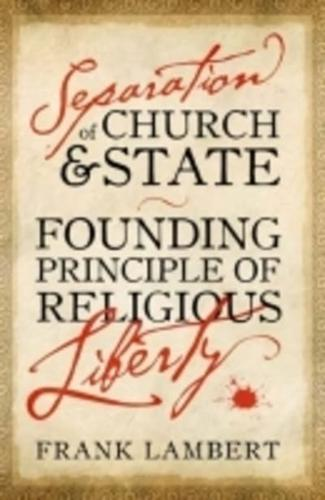 Separation of Church and State: Founding Principle of Religious Liberty by...