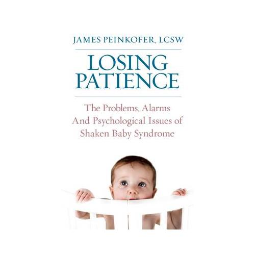 Losing Patience: The Problems, Alarms and Psychological Issues of Shaken Baby...
