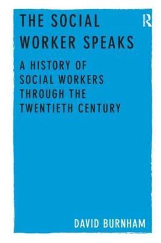 The Social Worker Speaks: A History of Social Workers Through the Twentieth...