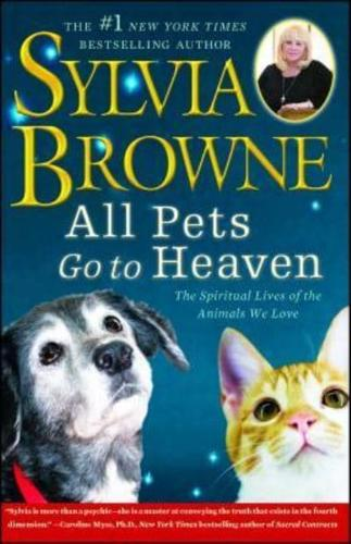 All Pets Go to Heaven: The Spiritual Lives of the Animals We Love by Sylvia...