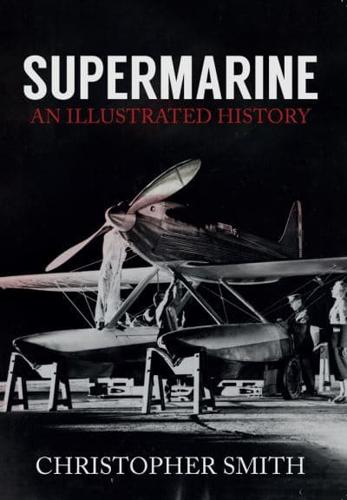 Supermarine: An Illustrated History by Christopher Smith (Paperback, 2016)