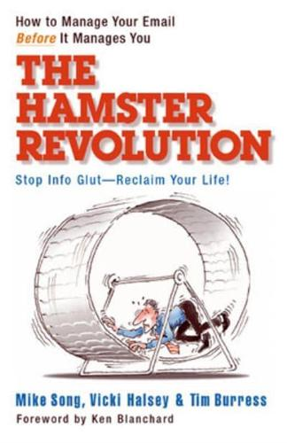 The Hamster Revolution: How to Manage Your Email Before it Manages You. Stop...