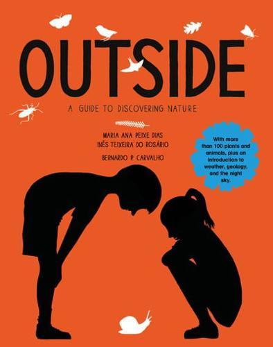 The Outside: A Guide to Discovering Nature by Maria Ana Peixe Dias, Ines...